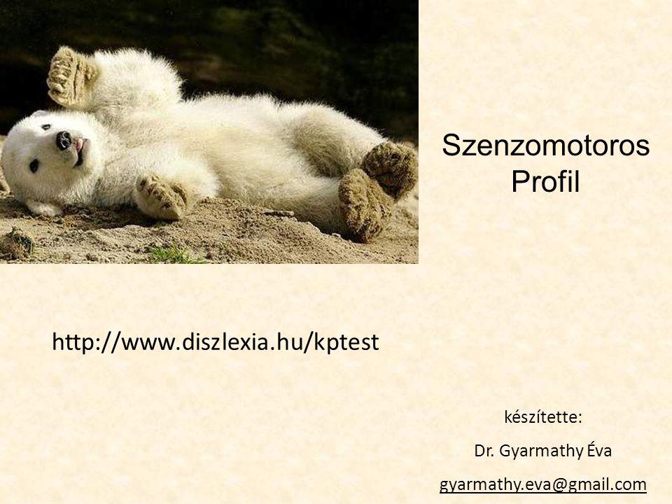 Szenzomotoros Profil készítette: Dr. Gyarmathy Éva gyarmathy.eva@gmail.com http://www.diszlexia.hu/kptest