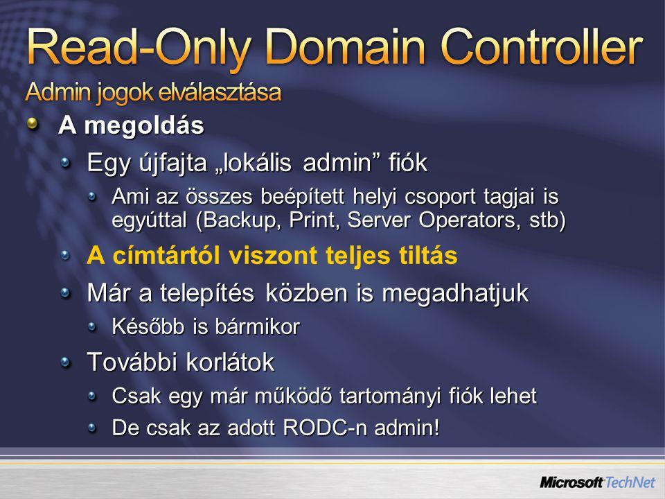 """A megoldás Egy újfajta """"lokális admin"""" fiók Ami az összes beépített helyi csoport tagjai is egyúttal (Backup, Print, Server Operators, stb) A címtártó"""