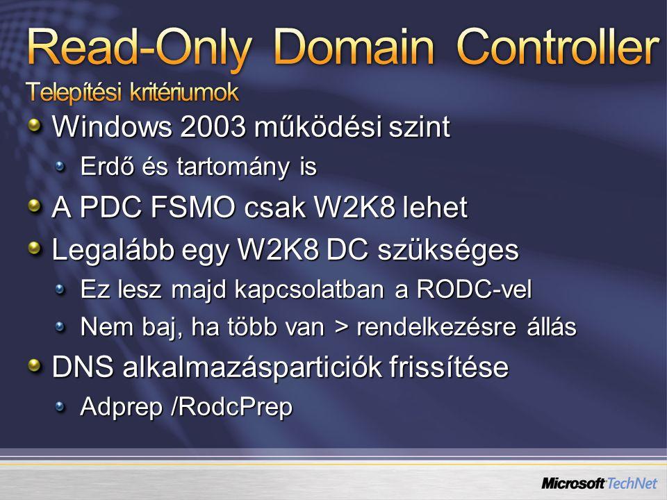 Windows 2003 működési szint Erdő és tartomány is A PDC FSMO csak W2K8 lehet Legalább egy W2K8 DC szükséges Ez lesz majd kapcsolatban a RODC-vel Nem ba