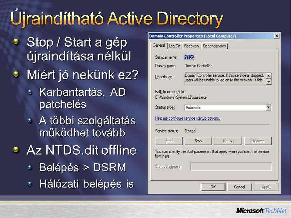 Stop / Start a gép újraindítása nélkül Miért jó nekünk ez? Karbantartás, AD patchelés A többi szolgáltatás működhet tovább Az NTDS.dit offline Belépés