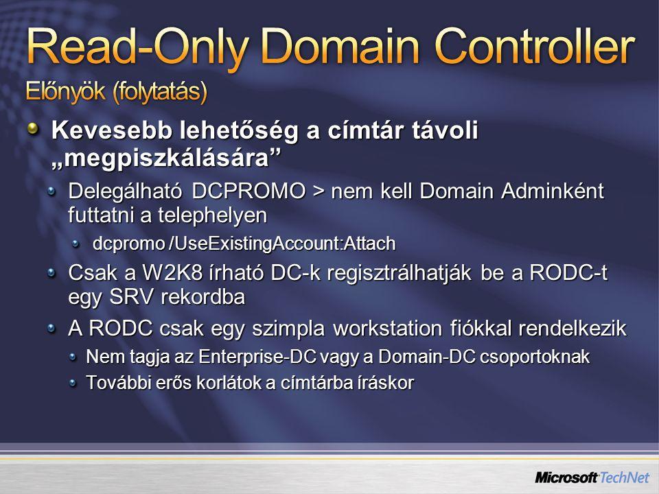 """Kevesebb lehetőség a címtár távoli """"megpiszkálására"""" Delegálható DCPROMO > nem kell Domain Adminként futtatni a telephelyen dcpromo /UseExistingAccoun"""