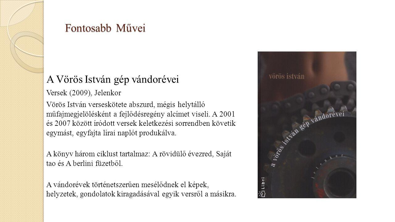 Fontosabb Művei A Vörös István gép vándorévei Versek (2009), Jelenkor Vörös István verseskötete abszurd, mégis helytálló műfajmegjelölésként a fejlődé