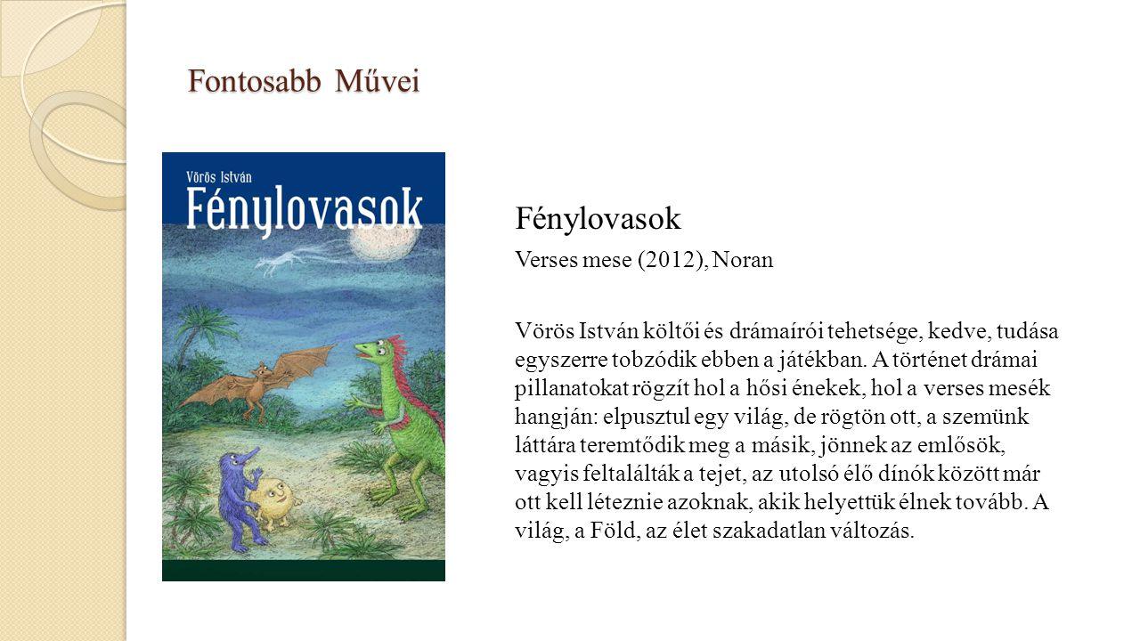 Fontosabb Művei Fénylovasok Verses mese (2012), Noran Vörös István költői és drámaírói tehetsége, kedve, tudása egyszerre tobzódik ebben a játékban. A