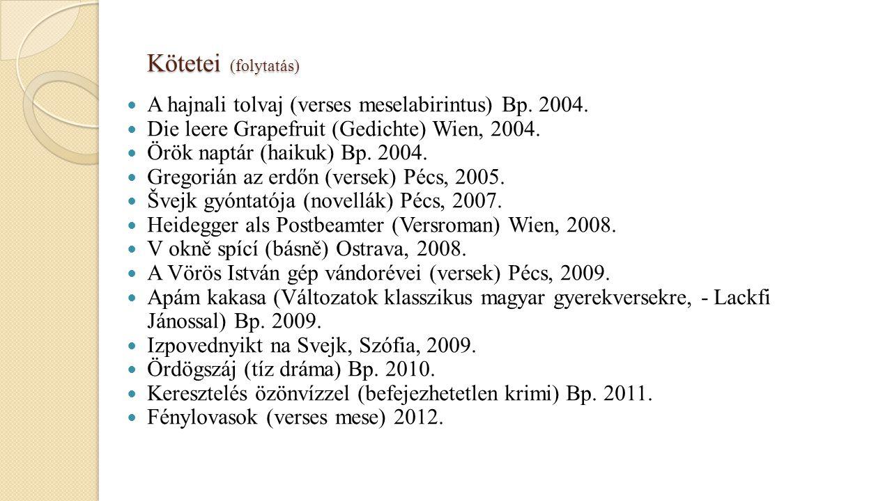 Kötetei (folytatás) A hajnali tolvaj (verses meselabirintus) Bp. 2004. Die leere Grapefruit (Gedichte) Wien, 2004. Örök naptár (haikuk) Bp. 2004. Greg