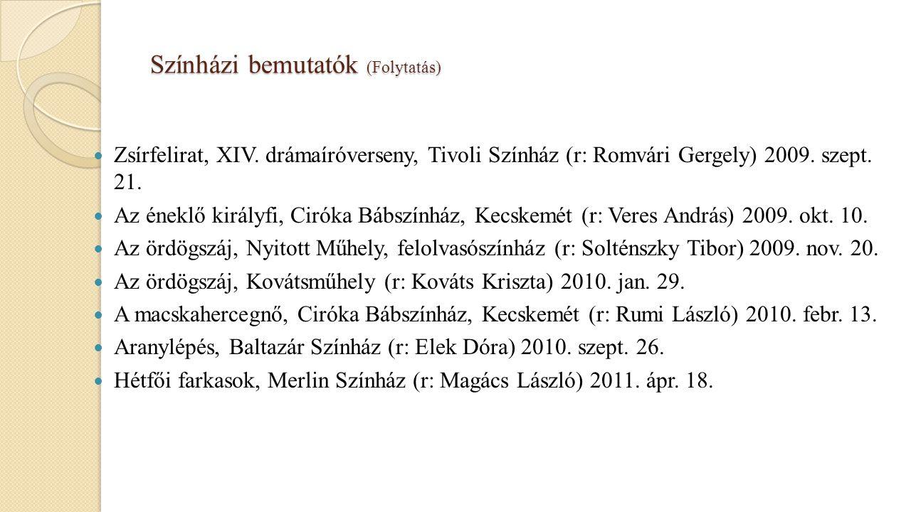 Színházi bemutatók (Folytatás) Zsírfelirat, XIV. drámaíróverseny, Tivoli Színház (r: Romvári Gergely) 2009. szept. 21. Az éneklő királyfi, Ciróka Bábs