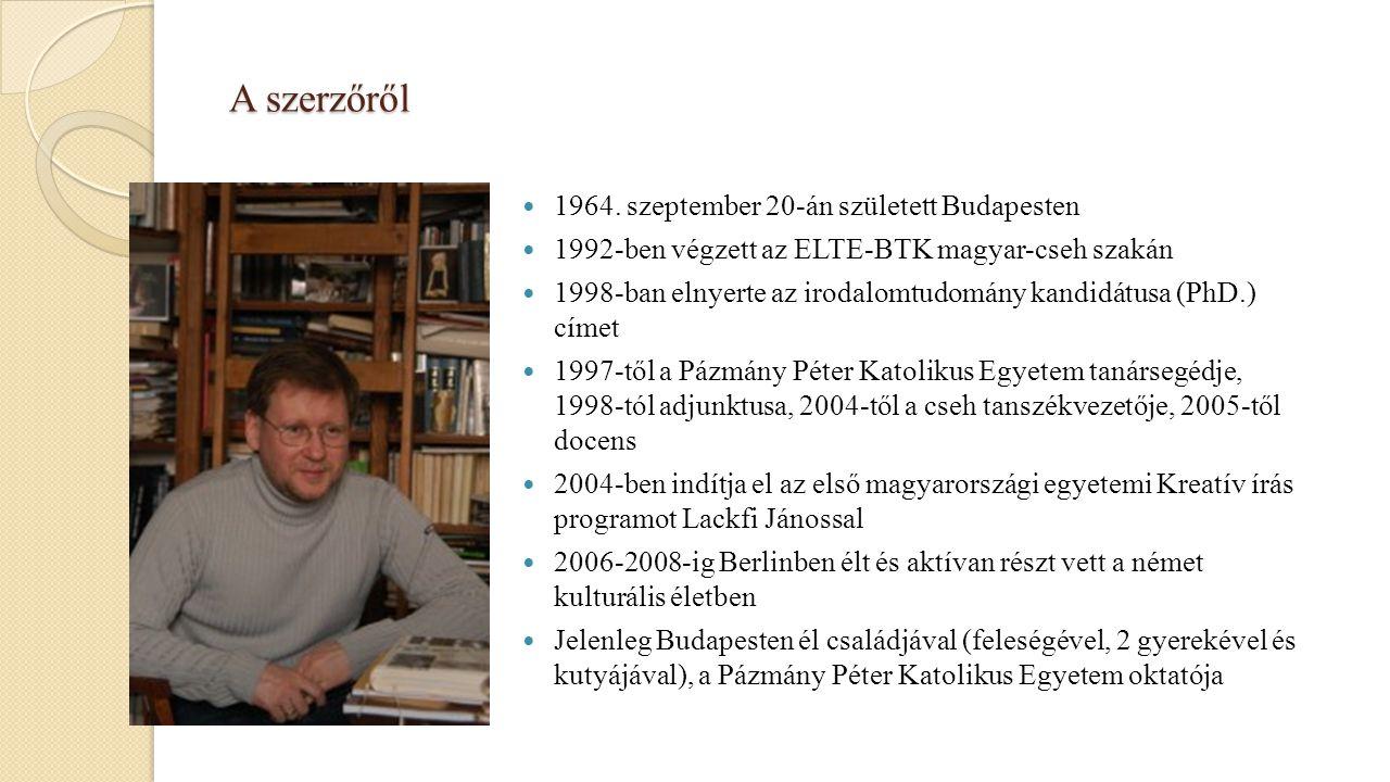A szerzőről 1964. szeptember 20-án született Budapesten 1992-ben végzett az ELTE-BTK magyar-cseh szakán 1998-ban elnyerte az irodalomtudomány kandidát
