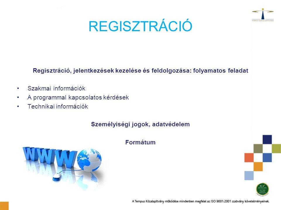 REGISZTRÁCIÓ Regisztráció, jelentkezések kezelése és feldolgozása: folyamatos feladat Szakmai információk A programmal kapcsolatos kérdések Technikai