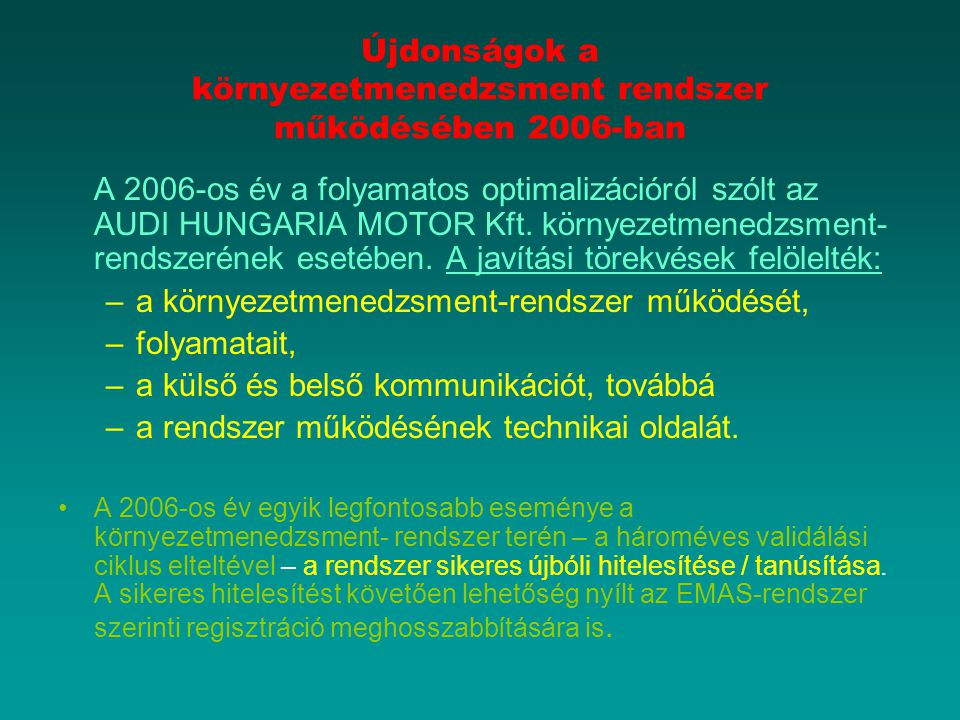 Újdonságok a környezetmenedzsment rendszer működésében 2006-ban A 2006-os év a folyamatos optimalizációról szólt az AUDI HUNGARIA MOTOR Kft. környezet