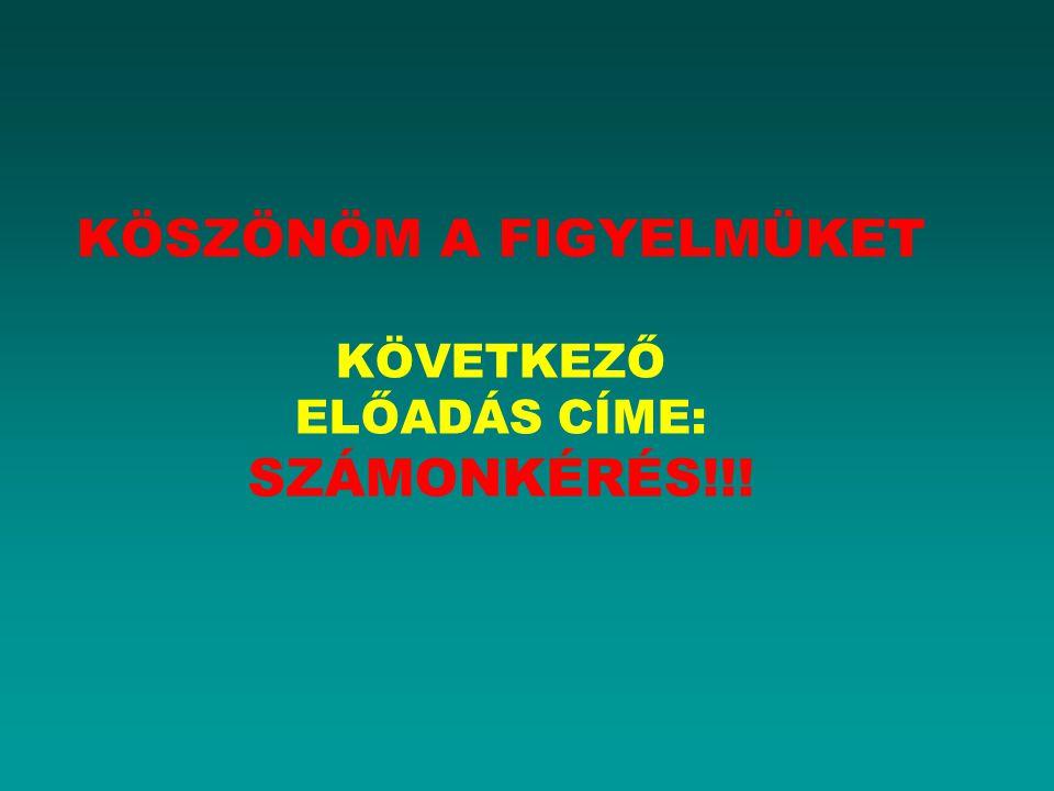 KÖSZÖNÖM A FIGYELMÜKET KÖVETKEZŐ ELŐADÁS CÍME: SZÁMONKÉRÉS!!!