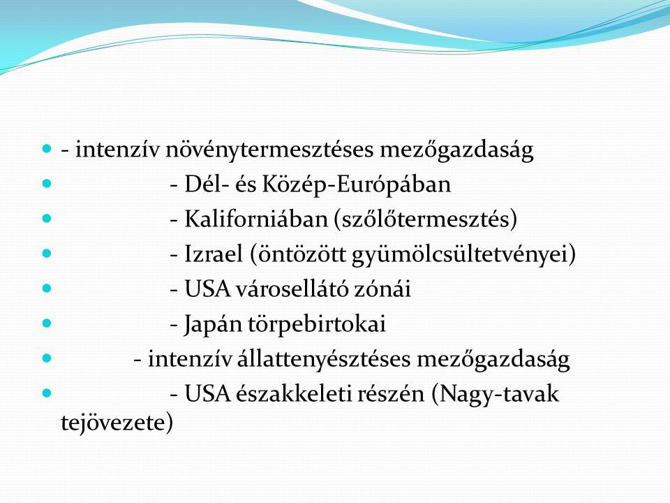 - intenzív növénytermesztéses mezőgazdaság - Dél- és Közép-Európában - Kaliforniában (szőlőtermesztés) - Izrael (öntözött gyümölcsültetvényei) - USA v