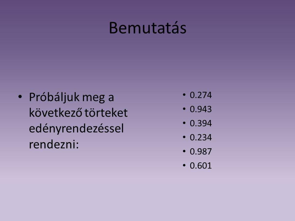 Bemutatás Próbáljuk meg a következő törteket edényrendezéssel rendezni: 0.274 0.943 0.394 0.234 0.987 0.601
