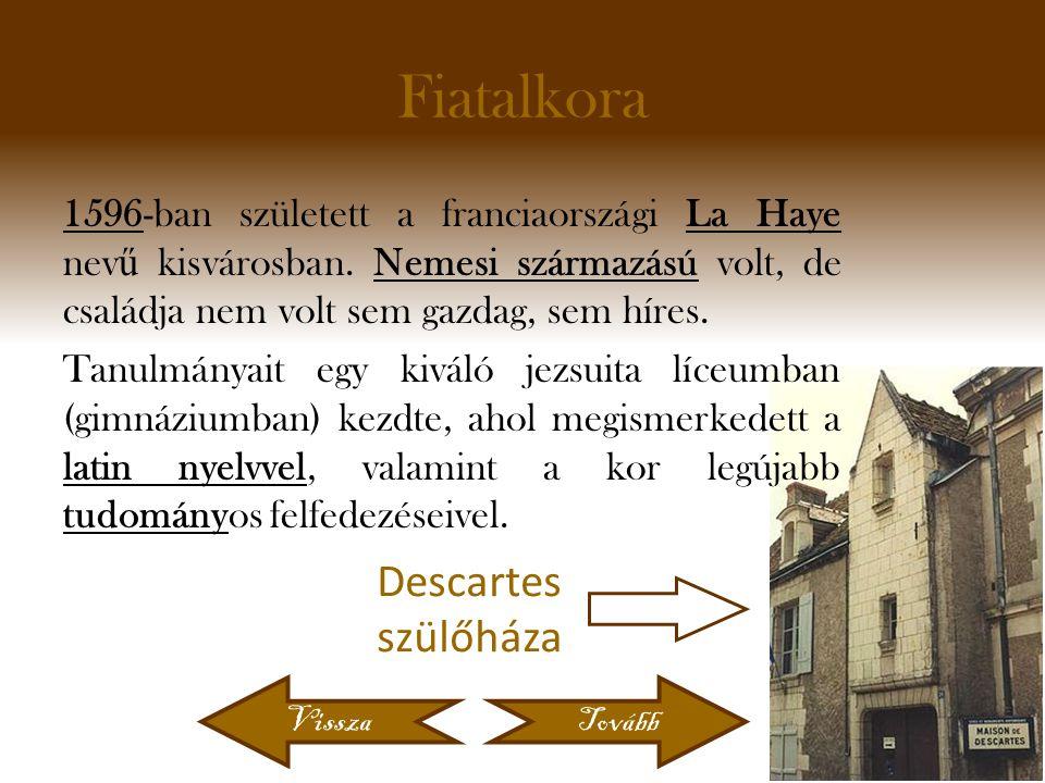 Fiatalkora 1596-ban született a franciaországi La Haye nev ű kisvárosban.