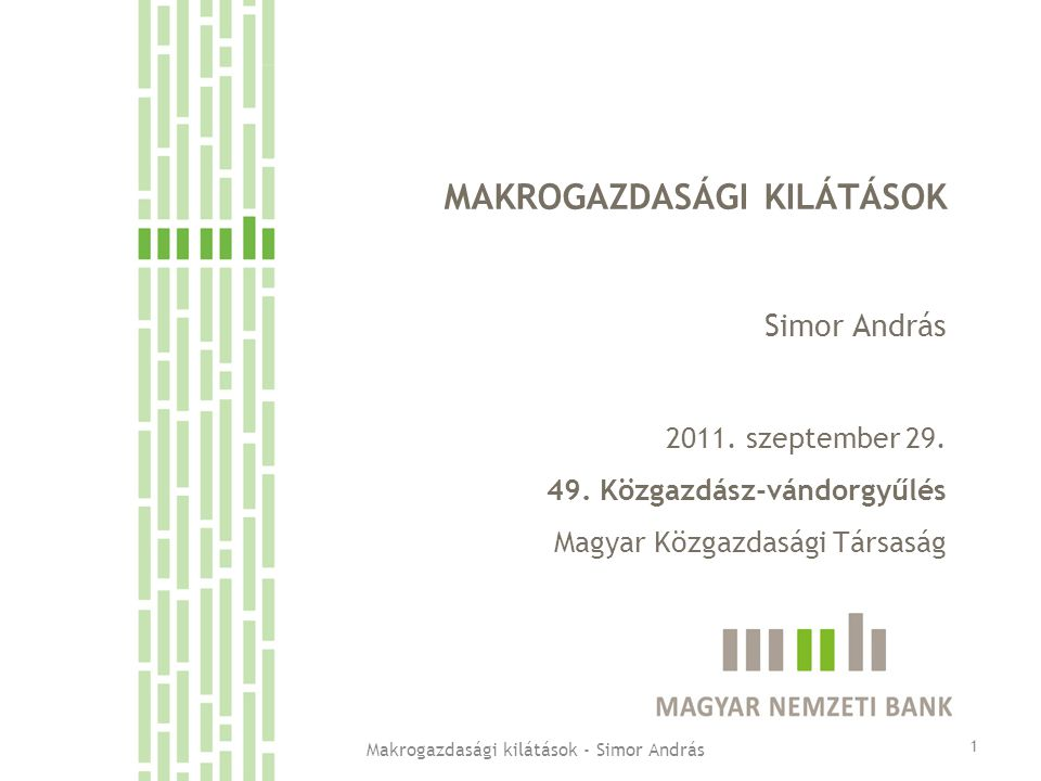 MAKROGAZDASÁGI KILÁTÁSOK Simor András 2011. szeptember 29.