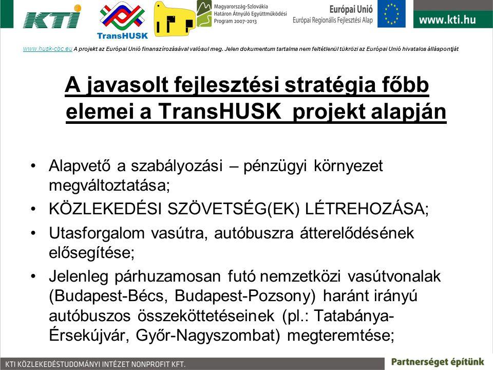 A javasolt fejlesztési stratégia főbb elemei a TransHUSK projekt alapján Alapvető a szabályozási – pénzügyi környezet megváltoztatása; KÖZLEKEDÉSI SZÖ