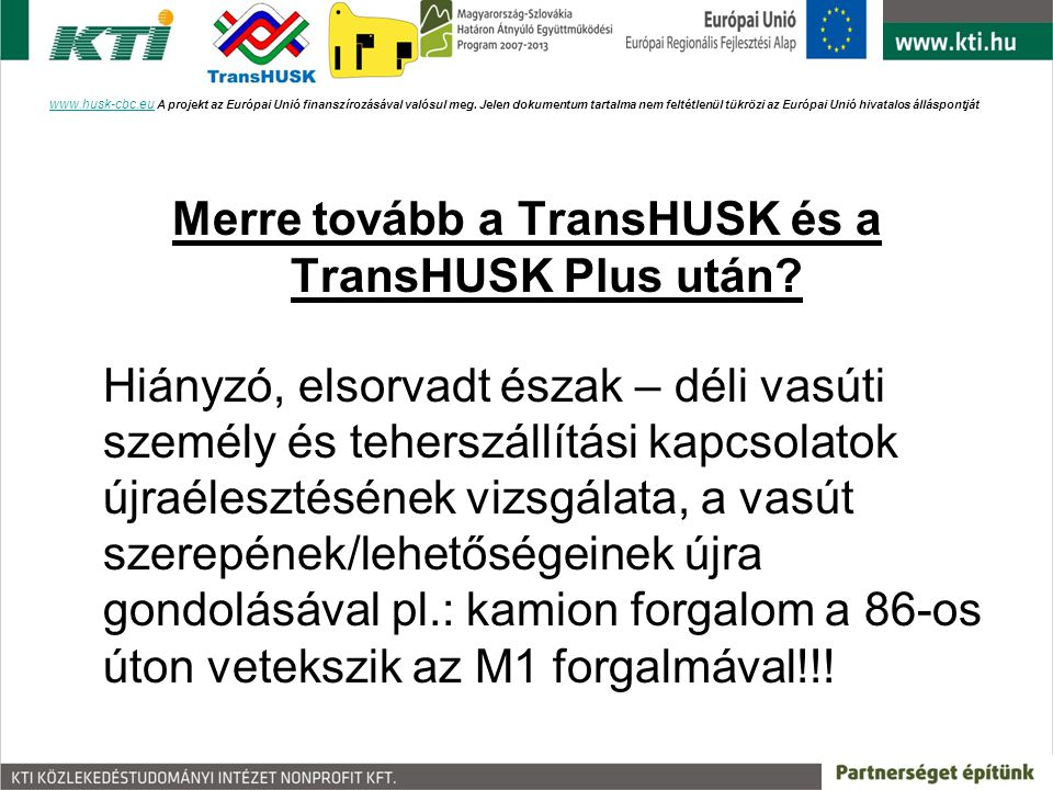 Merre tovább a TransHUSK és a TransHUSK Plus után? Hiányzó, elsorvadt észak – déli vasúti személy és teherszállítási kapcsolatok újraélesztésének vizs
