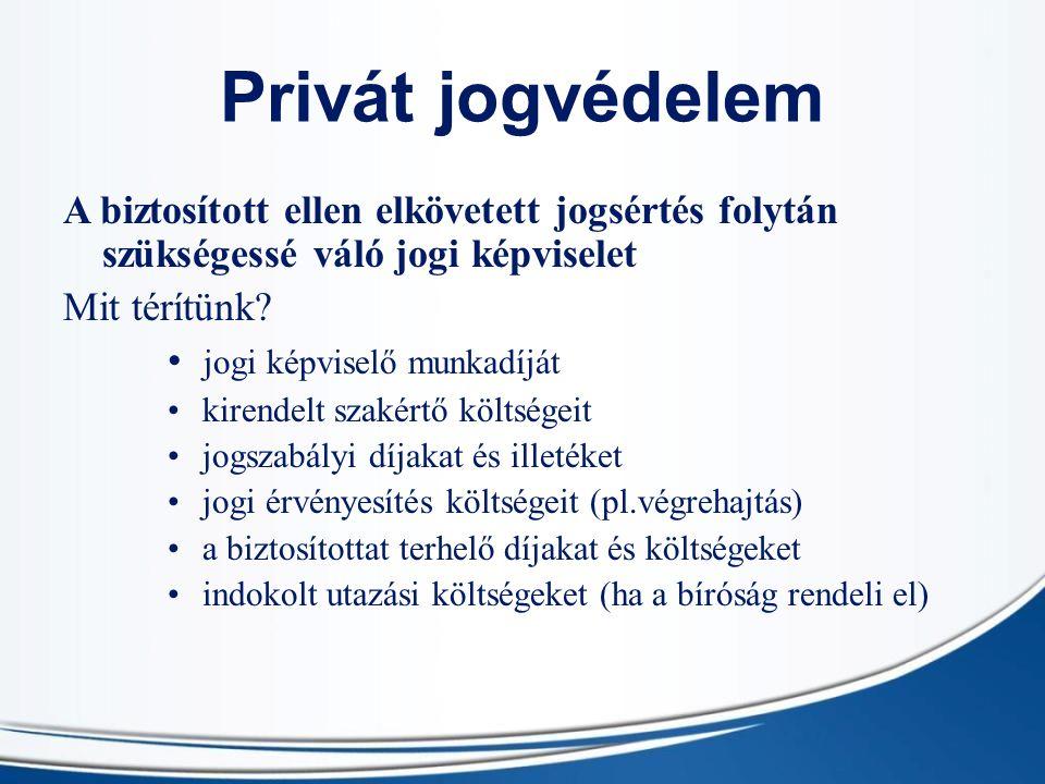 Privát jogvédelem A biztosított ellen elkövetett jogsértés folytán szükségessé váló jogi képviselet Mit térítünk.