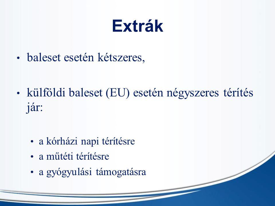 Extrák baleset esetén kétszeres, külföldi baleset (EU) esetén négyszeres térítés jár: a kórházi napi térítésre a műtéti térítésre a gyógyulási támogat