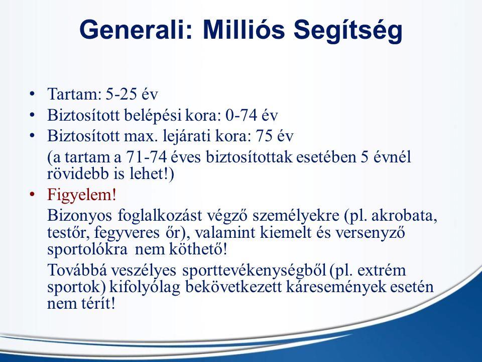 Generali: Milliós Segítség Tartam: 5-25 év Biztosított belépési kora: 0-74 év Biztosított max.