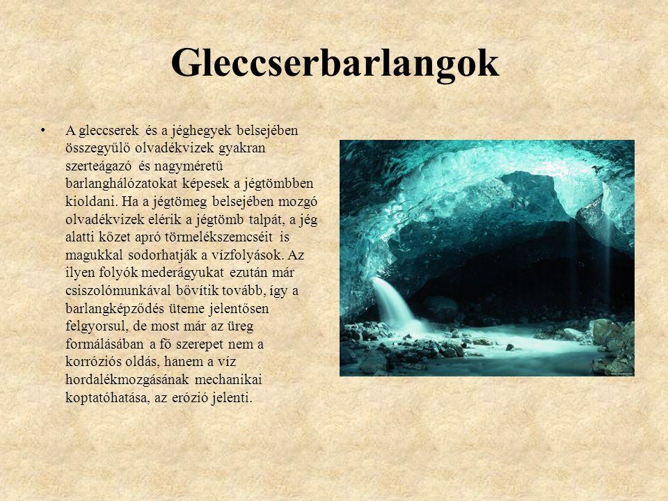 Gleccserbarlangok A gleccserek és a jéghegyek belsejében összegyűlő olvadékvizek gyakran szerteágazó és nagyméretű barlanghálózatokat képesek a jégtömbben kioldani.