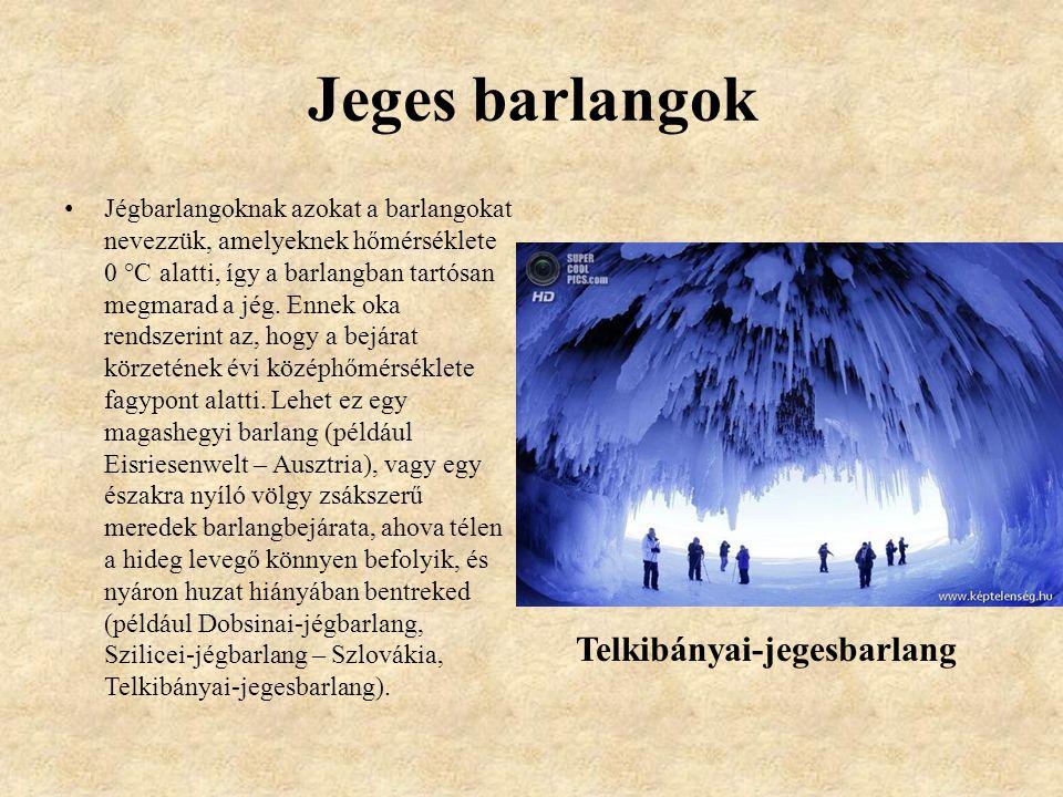 Jeges barlangok Jégbarlangoknak azokat a barlangokat nevezzük, amelyeknek hőmérséklete 0 °C alatti, így a barlangban tartósan megmarad a jég.