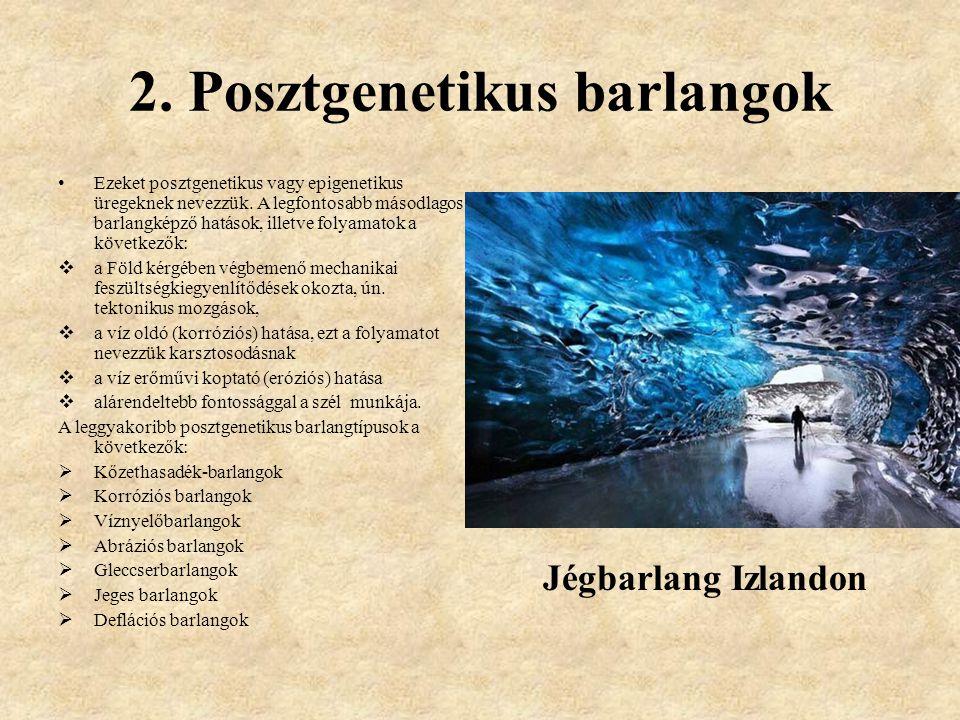 2.Posztgenetikus barlangok Ezeket posztgenetikus vagy epigenetikus üregeknek nevezzük.