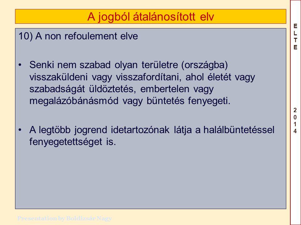 ELTE 2014ELTE 2014 A jogból átalánosított elv 10) A non refoulement elve Senki nem szabad olyan területre (országba) visszaküldeni vagy visszafordítan