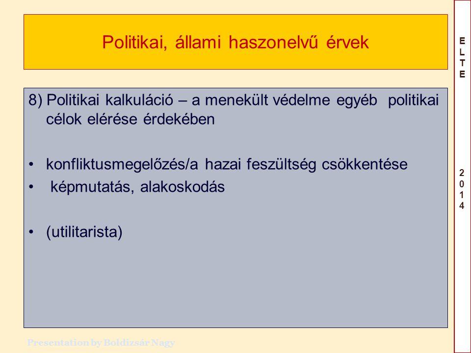 ELTE 2014ELTE 2014 Politikai, állami haszonelvű érvek 8) Politikai kalkuláció – a menekült védelme egyéb politikai célok elérése érdekében konfliktusm