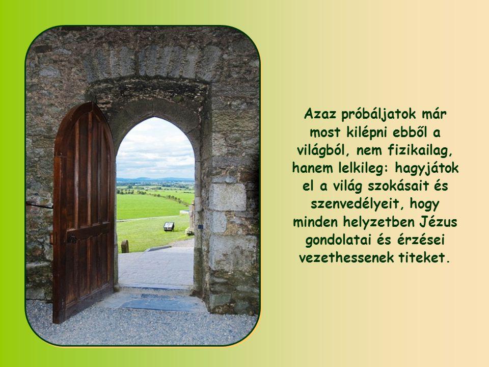 """Érthető tehát az apostol buzdítása: """"azt keressétek, ami odafönn van ."""
