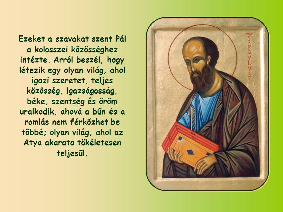 Ezeket a szavakat szent Pál a kolosszei közösséghez intézte.