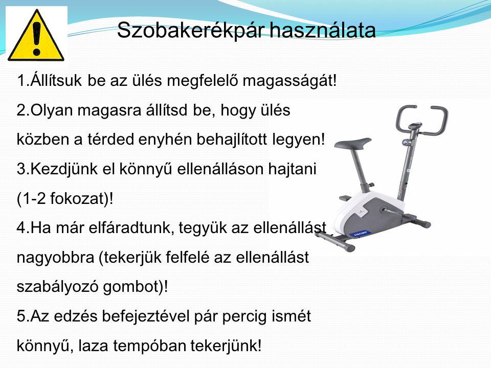 Szobakerékpár használata 1.Állítsuk be az ülés megfelelő magasságát! 2.Olyan magasra állítsd be, hogy ülés közben a térded enyhén behajlított legyen!