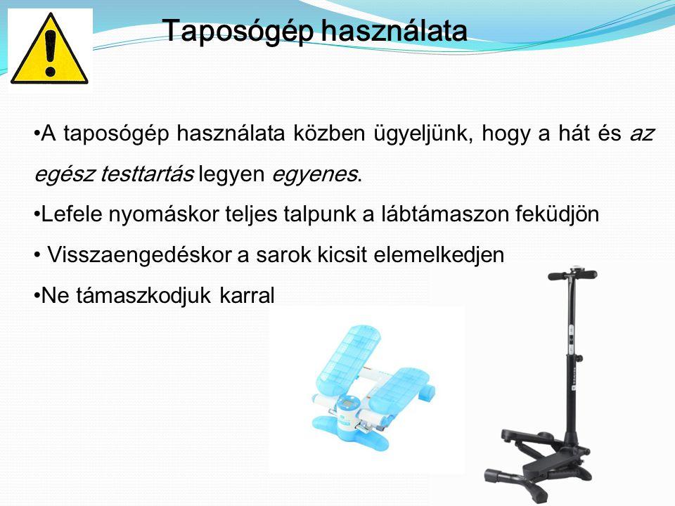 Taposógép használata A taposógép használata közben ügyeljünk, hogy a hát és az egész testtartás legyen egyenes. Lefele nyomáskor teljes talpunk a lábt