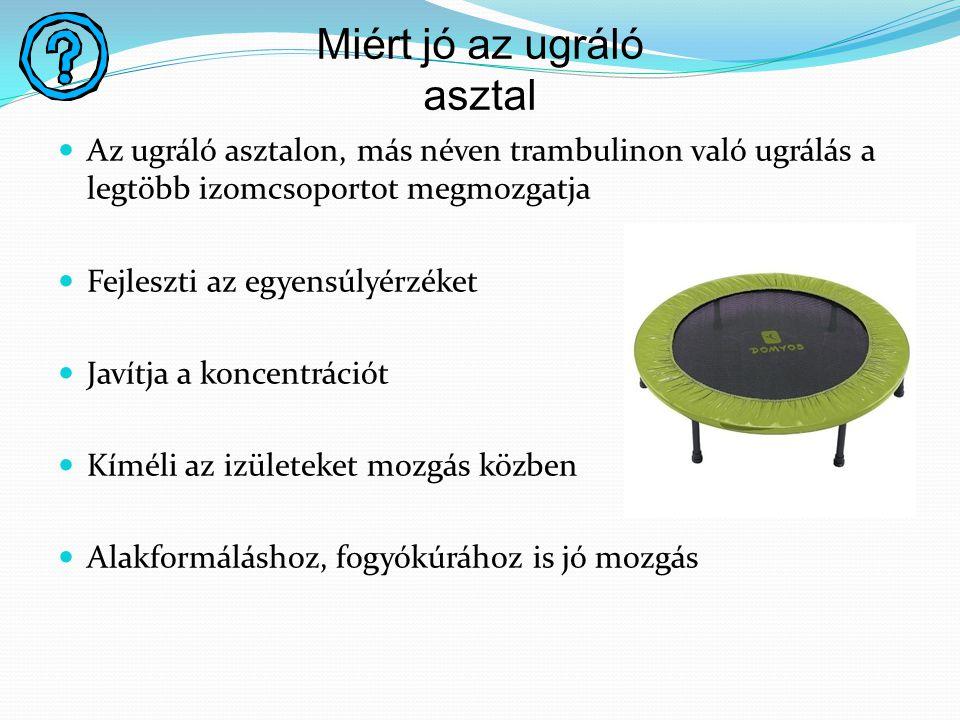 Miért jó az ugráló asztal Az ugráló asztalon, más néven trambulinon való ugrálás a legtöbb izomcsoportot megmozgatja Fejleszti az egyensúlyérzéket Jav