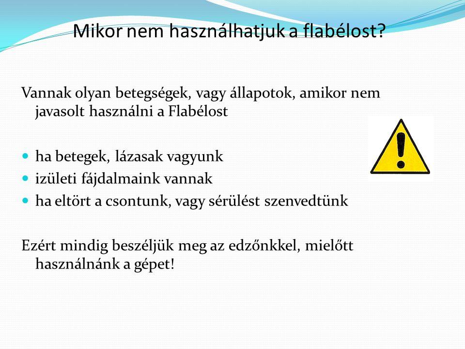 Mikor nem használhatjuk a flabélost? Vannak olyan betegségek, vagy állapotok, amikor nem javasolt használni a Flabélost ha betegek, lázasak vagyunk iz