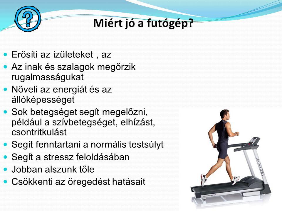 Miért jó a futógép? Erősíti az ízületeket, az Az inak és szalagok megőrzik rugalmasságukat Növeli az energiát és az állóképességet Sok betegséget segí
