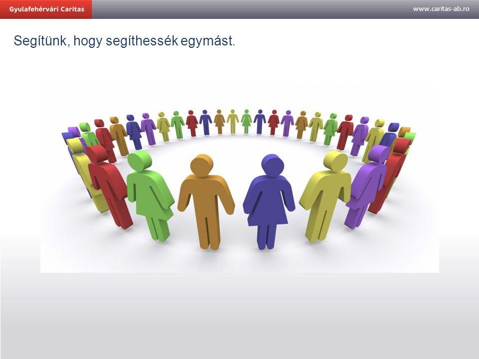 www.caritas-ab.ro Segítünk, hogy segíthessék egymást.