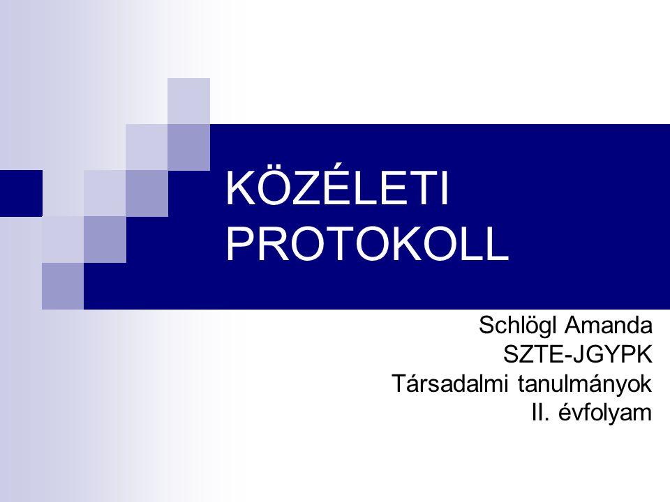 KÖZÉLETI PROTOKOLL Schlögl Amanda SZTE-JGYPK Társadalmi tanulmányok II. évfolyam