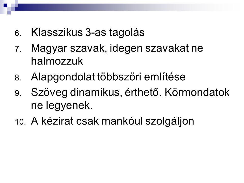 6. Klasszikus 3-as tagolás 7. Magyar szavak, idegen szavakat ne halmozzuk 8. Alapgondolat többszöri említése 9. Szöveg dinamikus, érthető. Körmondatok