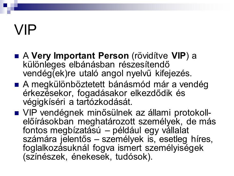 VIP A Very Important Person (rövidítve VIP) a különleges elbánásban részesítendő vendég(ek)re utaló angol nyelvű kifejezés. A megkülönböztetett bánásm