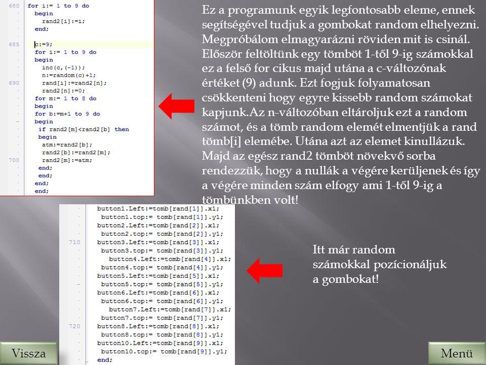 VisszaMenü Ez a programunk egyik legfontosabb eleme, ennek segítségével tudjuk a gombokat random elhelyezni.