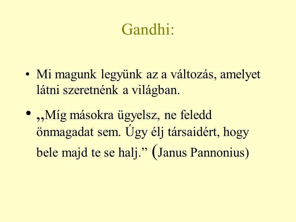 """Gandhi: Mi magunk legyünk az a változás, amelyet látni szeretnénk a világban. """" Míg másokra ügyelsz, ne feledd önmagadat sem. Úgy élj társaidért, hogy"""
