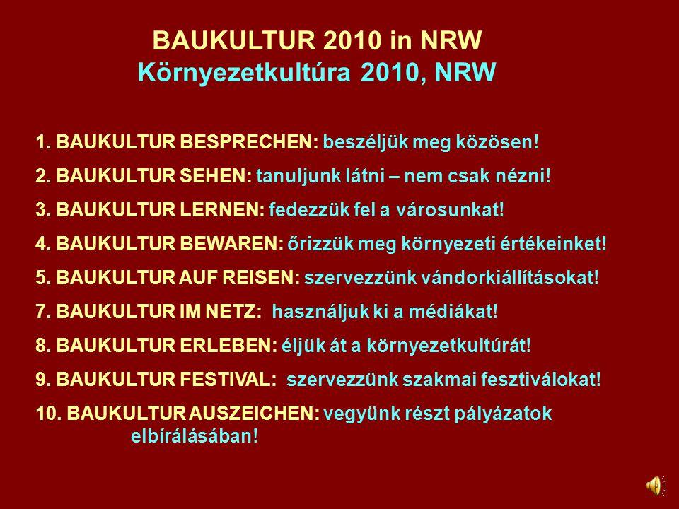BAUKULTUR 2010 in NRW Környezetkultúra 2010, NRW 1. BAUKULTUR BESPRECHEN: beszéljük meg közösen! 2. BAUKULTUR SEHEN: tanuljunk látni – nem csak nézni!