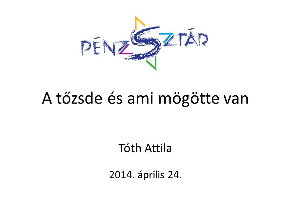 A tőzsde és ami mögötte van Tóth Attila 2014. április 24.