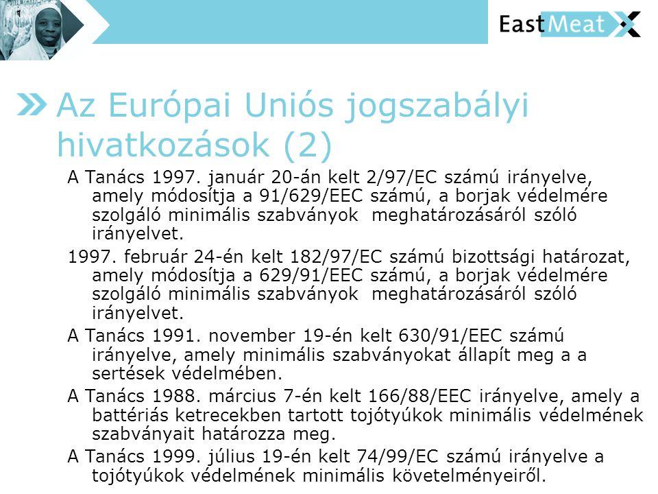 Az Európai Uniós jogszabályi hivatkozások (2) A Tanács 1997. január 20-án kelt 2/97/EC számú irányelve, amely módosítja a 91/629/EEC számú, a borjak v