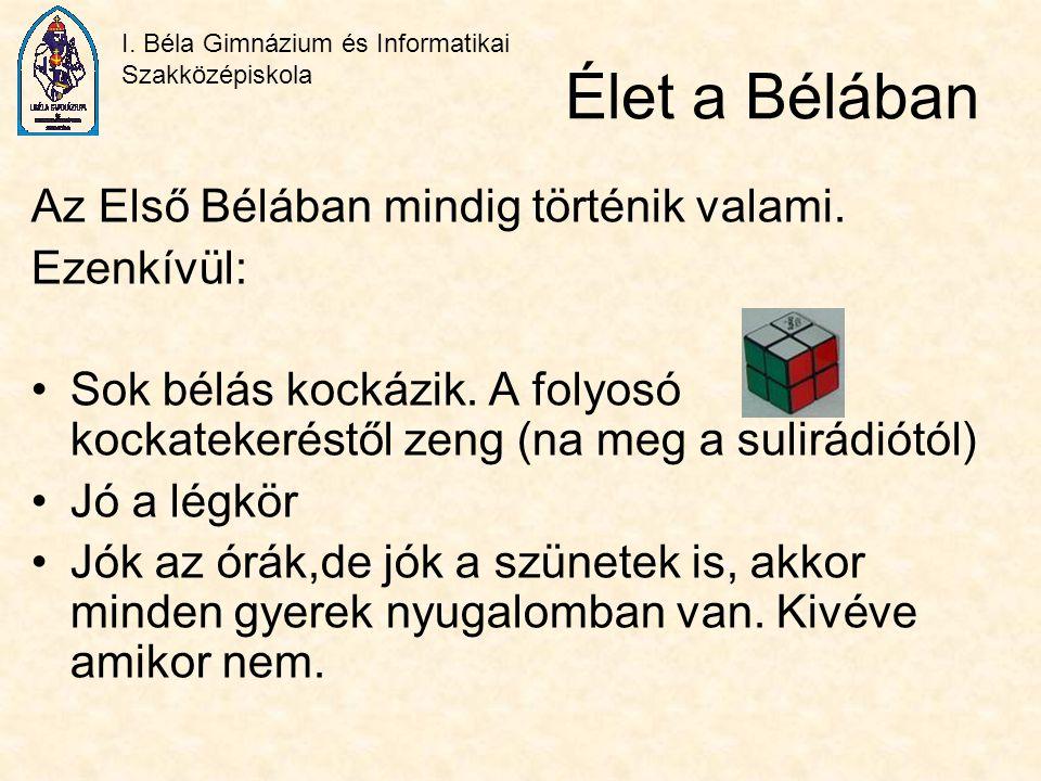 I. Béla Gimnázium és Informatikai Szakközépiskola Élet a Bélában Az Első Bélában mindig történik valami. Ezenkívül: Sok bélás kockázik. A folyosó kock