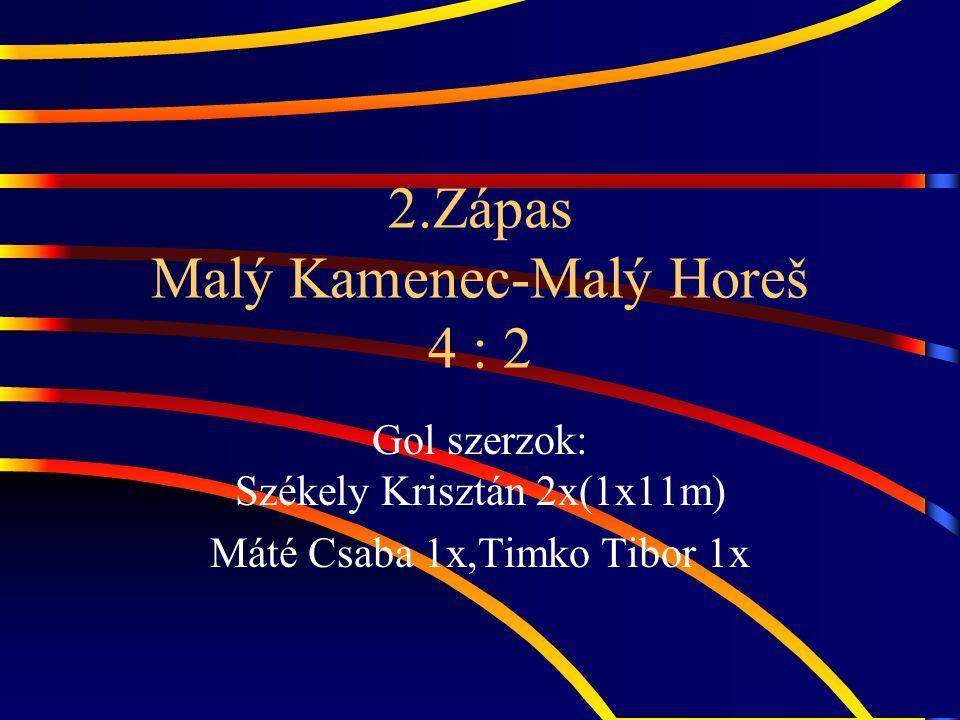 2.Zápas Malý Kamenec-Malý Horeš 4 : 2 Gol szerzok: Székely Krisztán 2x(1x11m) Máté Csaba 1x,Timko Tibor 1x