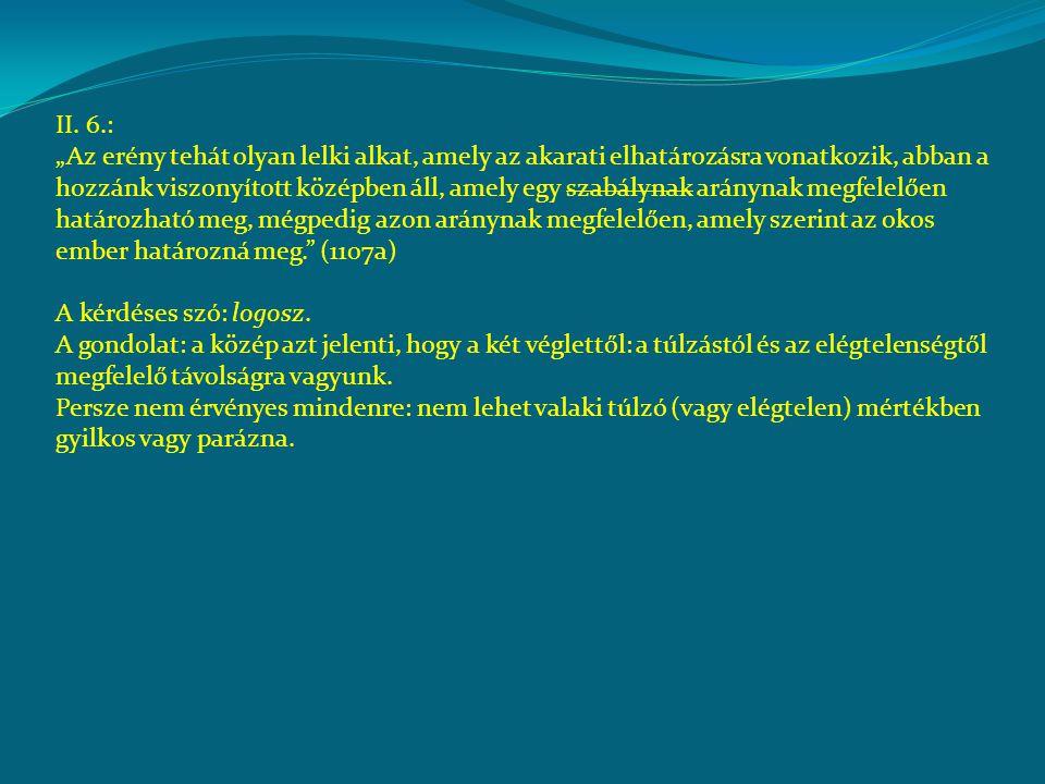 """II. 6.: """"Az erény tehát olyan lelki alkat, amely az akarati elhatározásra vonatkozik, abban a hozzánk viszonyított középben áll, amely egy szabálynak"""
