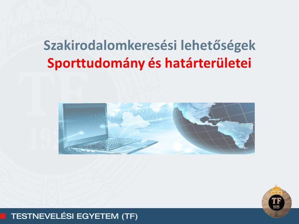 Források Könyvtári online katalógusok Szakadatbázisok Internet