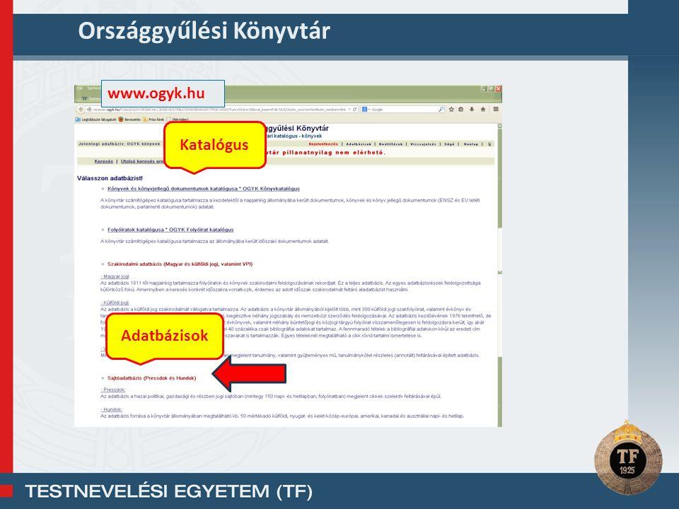 Országgyűlési Könyvtár www.ogyk.hu Katalógus Adatbázisok