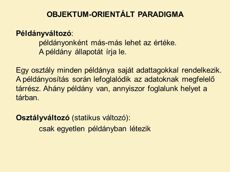 OBJEKTUM-ORIENTÁLT PARADIGMA Példányváltozó: példányonként más-más lehet az értéke. A példány állapotát írja le. Egy osztály minden példánya saját ada