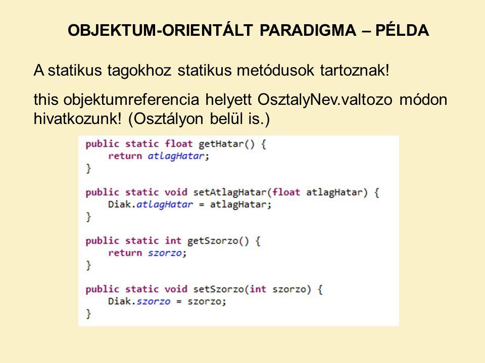 A statikus tagokhoz statikus metódusok tartoznak! this objektumreferencia helyett OsztalyNev.valtozo módon hivatkozunk! (Osztályon belül is.) OBJEKTUM